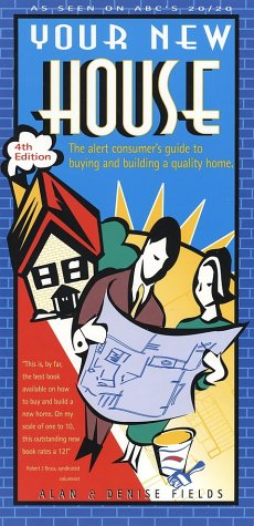 Your New House: The Alert Consumer's Guide to Buying and Building a Quality Home