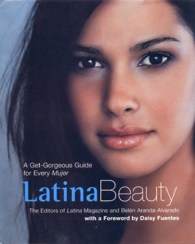 Latina Beauty: A Get Gorgeous Guide for Every Mujer