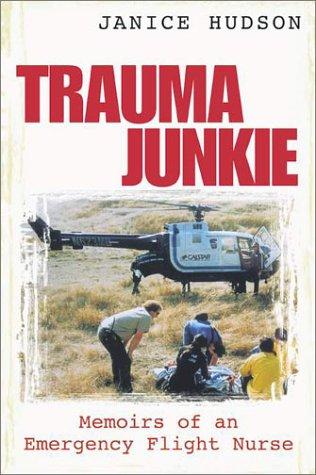 Trauma Junkie: Memoirs of an Emergency Flight Nurse