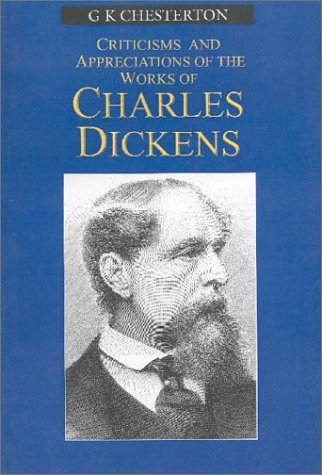 Criticisms and Appreciations of the Works of Charles Dickens by G.K. Chesterton