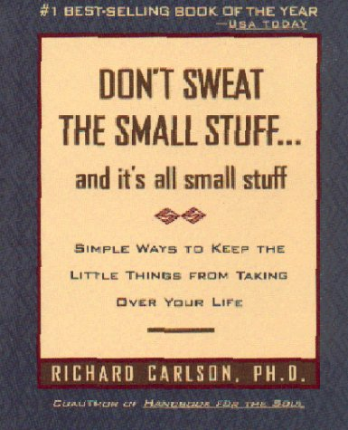 Don't Sweat the Small Stuff ... and it's all small stuff: Simple Ways to Keep the Little Things from Taking Over Your Life (Don't Sweat the Small Stuff)