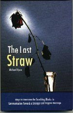 The Last Straw: Ways to Overcome the Stumbling Blocks in Communication Towards a Stronger and Happier Marriage