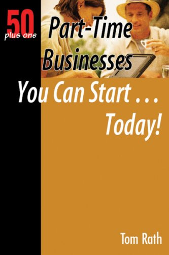 50+1 Part-Time Businesses You Can Start. . . Today!: 50 Plus One