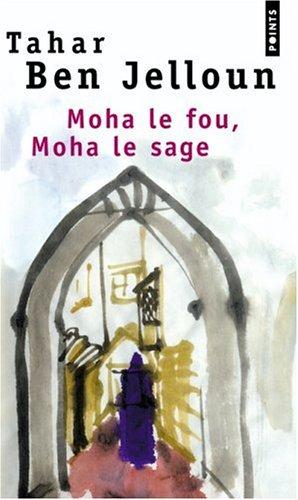 Moha le fou, Moha le sage by Tahar Ben Jelloun