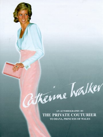 Catherine Walker : An Autobiography by the Private Couteur Diana Princess of Wales