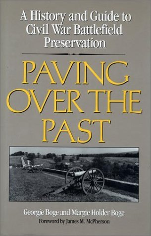 Paving Over the Past: A History And Guide To Civil War Battlefield Preservation