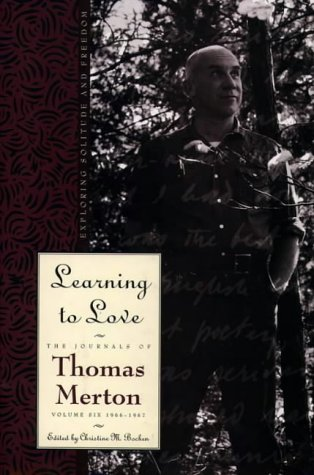 Learning to Love: The Journals of Thomas Merton [Volume Six 1966-1967]