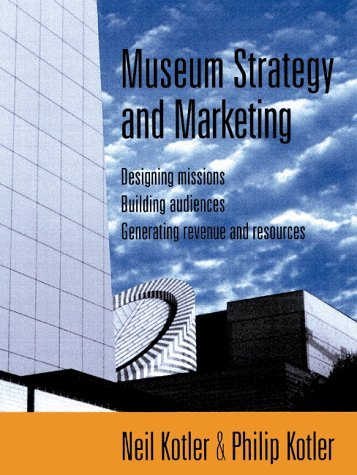 Museum Strategy and Marketing: Designing Missions, Building Audiences, Generating Revenue and Resources
