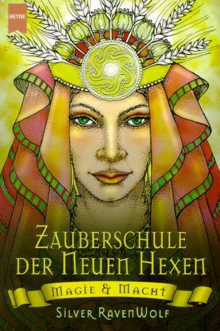Zauberschule der neuen Hexen. Magie und Macht by Silver RavenWolf