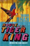 House of the Tiger King: The Quest for a Lost City