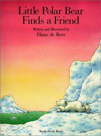 Little Polar Bear Finds a Friend by Hans de Beer