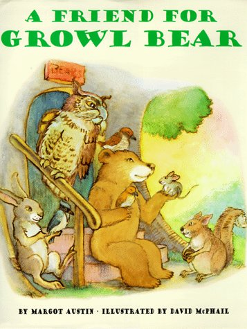 A Friend for Growl Bear by Margot Austin