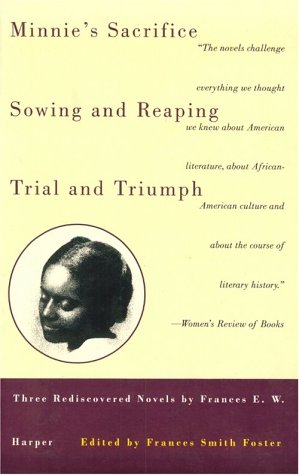 Minnie's Sacrifice, Sowing and Reaping, Trial and Triumph: Three Rediscovered Novels by Frances E.W. Harper (Black Women Writers Series)