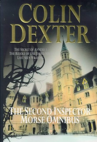 The Second Inspector Morse Omnibus: The Secret Of Annexe 3 / The Riddle Of Third Mile / Last Seen Wearing (Inspector Morse, #7, #6, #2)