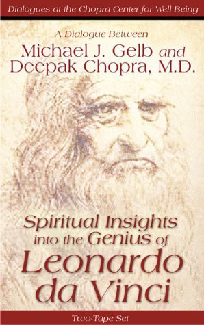 Spiritual Insights Into the Genius of Leonardo da Vinci: A Dialogue Between Michael J. Gelb and Deepak Chopra, M.D.