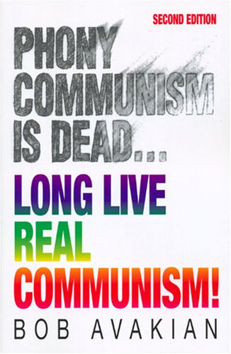 Phony Communism is Dead...Long Live Real Communism!