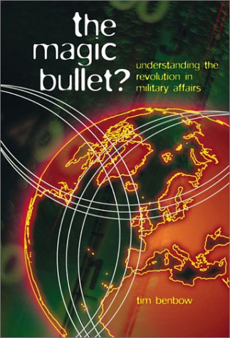 Magic Bullet: Understanding the Revolution in Military Affairs