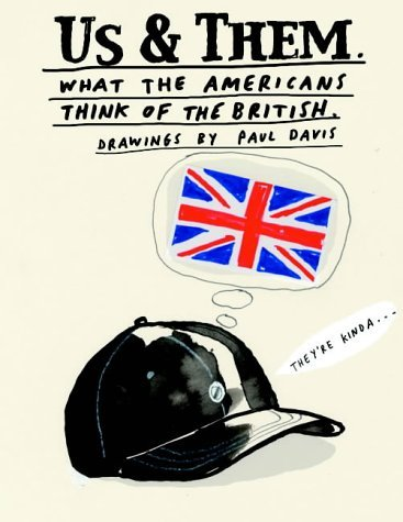 Us And Them: What The Americans Think Of The British  . What The British Think Of The Americans