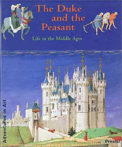 The Duke and the Peasant: Life in the Middle Ages