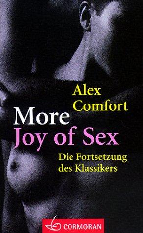 More Joy Of Sex. Die Fortsetzung Des Klassikers by Alex Comfort