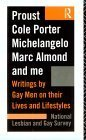 Proust, Cole Porter, Michelangelo, Marc Almond and Me: Writings by Gay Men on Their Lives and Lifestyles