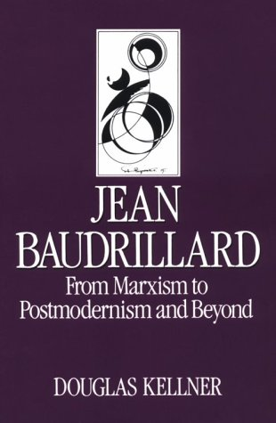 Jean Baudrillard: From Marxism to Postmodernism and Beyond