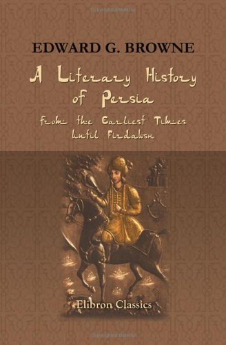 A Literary History of Persia : From the Earliest Times until Firdawsi