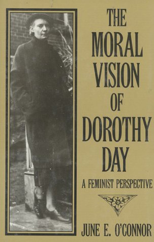 The Moral Vision of Dorothy Day: A Feminist Perspective