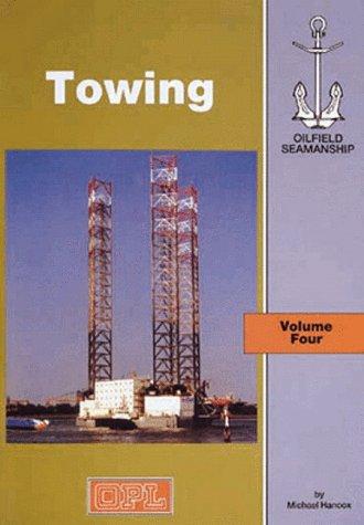 The Oilfield Seamanship Series: Volume 4   Towing (The Oilfield Seamanship Series) (Towing)