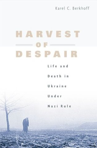 Harvest of Despair: Life and Death in Ukraine Under Nazi Rule