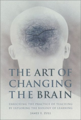 The Art of Changing the Brain by James E. Zull