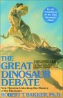 The Great Dinosaur Debate by Robert T. Bakker