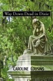 Way Down Dead in Dixie by Caroline Cousins