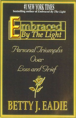 Embraced By The Light Book Classy Embraced By The Light Personal Triumphs Over Loss And Grief By