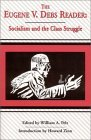 Eugene V. Debs Reader: Socialism and the Class Struggle