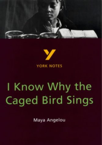 I Know Why the Caged Bird Sings: Maya Angelou (York Notes)