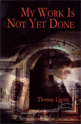 My Work is Not Yet Done by Thomas Ligotti