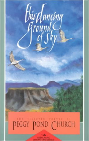 This Dancing Ground of Sky: The Selected Poetry of Peggy Pond Church
