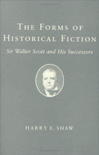 Forms of Historical Fiction: Sir Walter Scott and His Successors