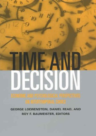 Time and Decision: Economic and Psychological Perspectives of Intertemporal Choice: Economic and Psychological Perspectives of Intertemporal Choice