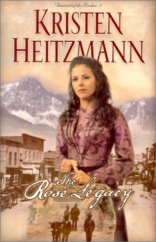 The Rose Legacy Diamond Of Rockies 1 By Kristen Heitzmann
