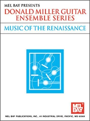 Mel Bay Music of the Renaissance (Donald Miller Guitar Ensemble Series) (Donald Miller Guitar Ensemble Series)