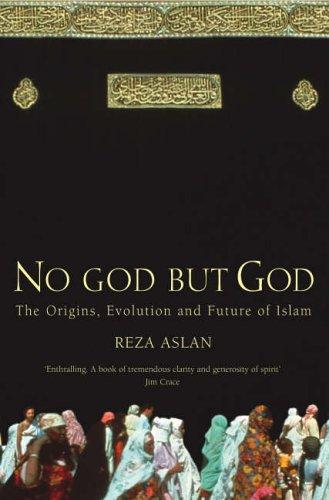 No God But God: The Origins, Evolution and Future of Islam EPUB