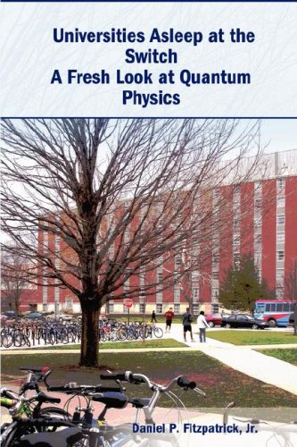 Universities Asleep at the Switch: A Fresh Look at Quantum Physics