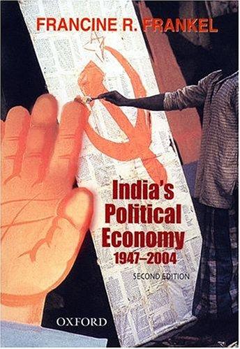 India's Political Economy 1947-2004 by Francine R. Frankel