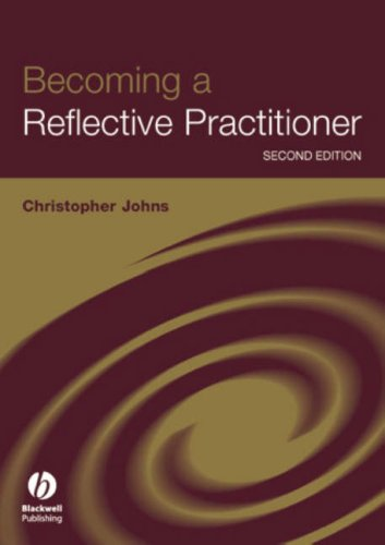 Becoming a Reflective Practitioner: A Reflective and Holistic Approach to Clinical Nursing, Practice Develment and Clinical Supervision