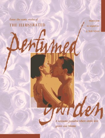 The Illustrated Perfumed Garden: A Sensuous Paradise Where Erotic Love Grows and Blooms