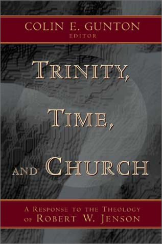 Trinity, Time, and Church: A Response to the Theology of Robert W. Jenson