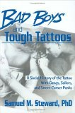 Bad Boys and Tough Tattoos: A Social History of the Tattoo with Gangs, Sailors, and Street-Corner Punks