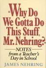 Why Do We Gotta Do This Stuff, Mr. Nehring? by James Nehring